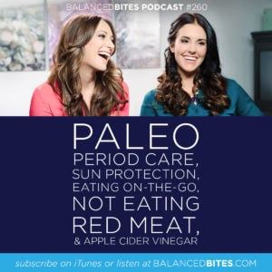 aleo Period Care, Sun Protection, Eating On-The-Go, Not Eating Red Meat, & Apple Cider Vinegar - Diane Sanfilippo, Liz Wolfe | Balanced Bites