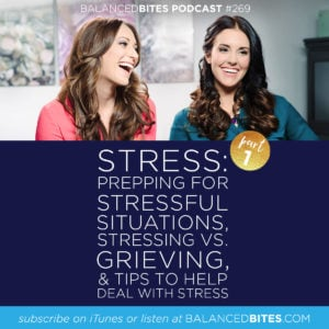 Stress - Part 1: Prepping for Stressful Situations, Stressing vs. Grieving, & Tips to Help Deal with Stress - Diane Sanfilippo, Liz Wolfe   Balanced Bites