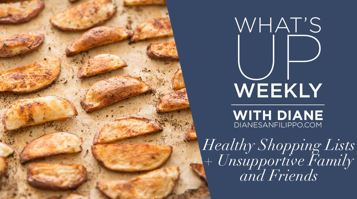 Healthy Shopping Lists & Unsupportive Family and Friends   What's up Weekly with Diane Sanfilippo